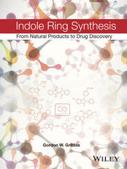 Indole Ring Synthesis: From Natural Products to Drug Discovery  by Gordon W. Gribble