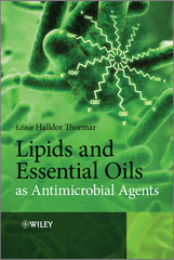 Lipids and Essential Oils as Antimicrobial Agents edited by Halldor Thormar