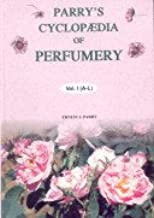 Parry's Cyclopedia of Perfumery. A Handbook on the raw materials used by the Perfumer, their origin, properties, characters and analysis