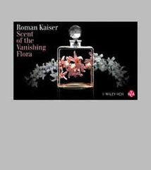 Scent of the Vanishing Flora  By Dr. Roman Kaiser