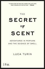 The Secret of Scent Adventures in Perfume and the Science of Smell  by Luca Turin