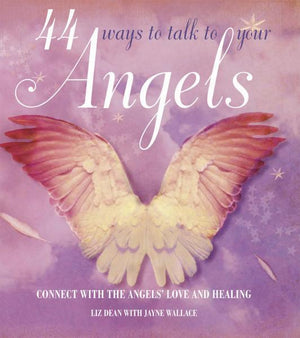 44 Ways To Talk To Your Angels, Liz Dean, Jayne Wallace