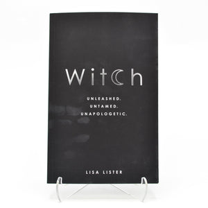 Witch: Unleashed, Untamed, Unapologetic by Lisa Lister