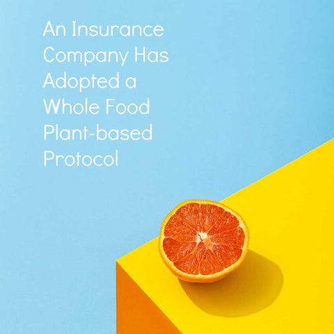 Insurance Company Recommends Plant Based Diet