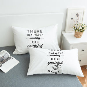 There is Sometihng to Be Grateful Pillowcase Cover