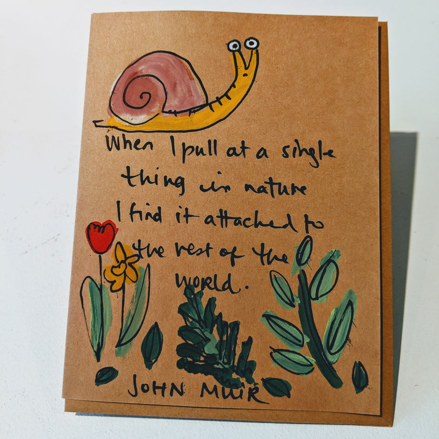 When I Pull at a Single Thing in Nature - John Muir Quote Card