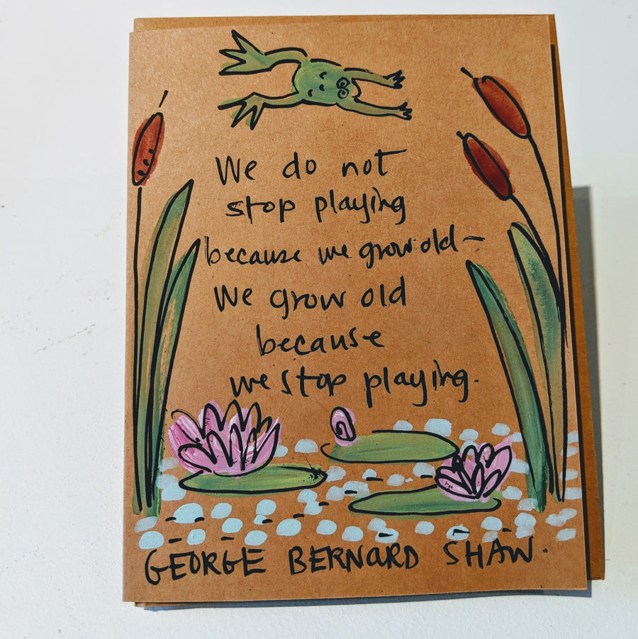 We Do Not Stop Playing Because We Grow Old - George Bernard Shaw Quote Card