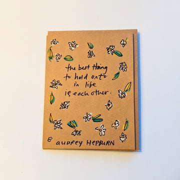 The best thing to hold onto in life is eachother - Hepburn Quote Card