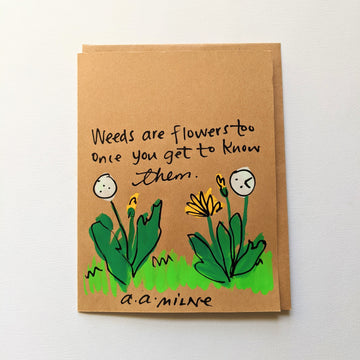 Weeds are flowers too - A. A. Milne Quote Card