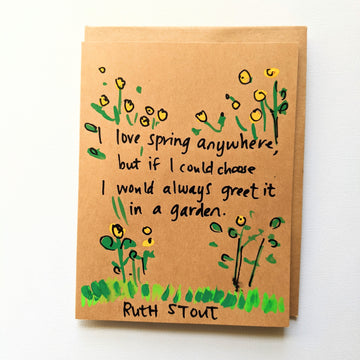 I love spring anywhere - Ruth Stout Quote Card