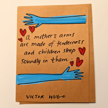 A mother's arms are made of tenderness - Victor Hugo Quote Card