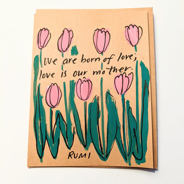 We are born of love  - Rumi Quote Card