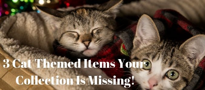 3 Cat Themed Items Your Collection Is Missing!