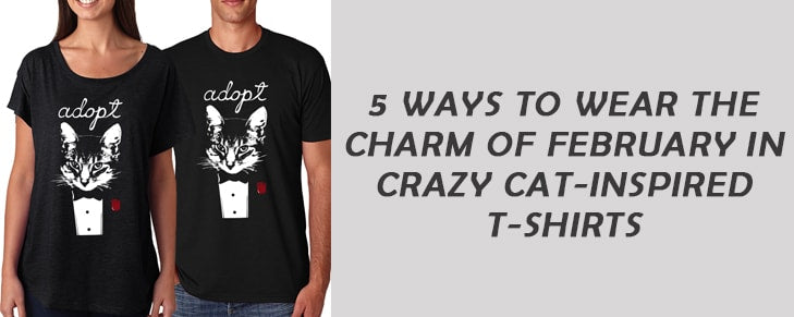 5 Ways to Wear the Charm of February in Crazy Cat-Inspired T-Shirts
