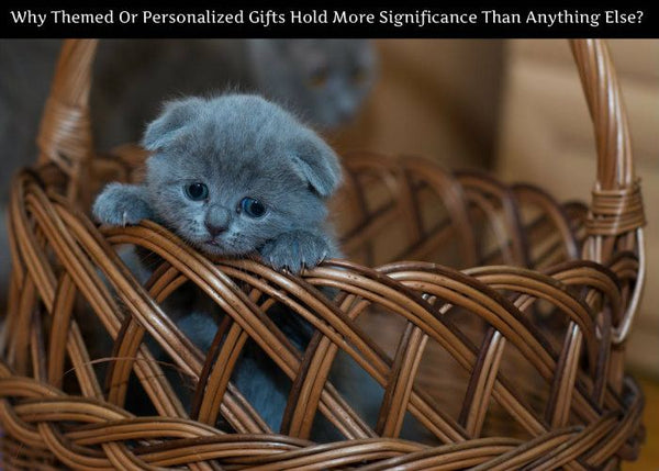 Why Themed Or Personalized Gifts Hold More Significance Than Anything Else?