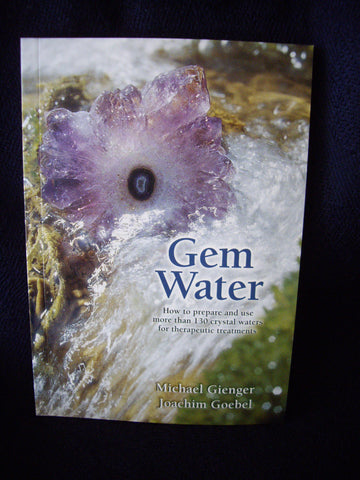 Gem Water: How to Prepare and Use More than 130 Crystal Waters by Gienger and Goebel