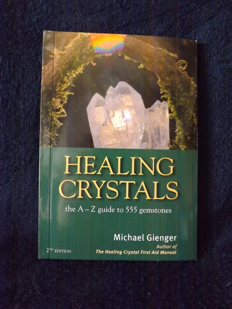 Healing Crystals: the A to Z Guide to 555 Gemstones by Michael Gienger (2nd Edition)