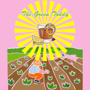 An imaginary brown cocktail with citrus garnish floats in a yellow sun burst above a graphic of someone bent over tending to their crops. Text above reads THE GREEN TODDY