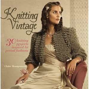 Knitting Vintage: 30 Knitting Projects Inspired by Period Fashion