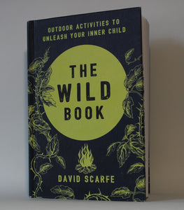 The Wild Book - Outdoor Activities to Unleash Your Inner Child (Hardback)
