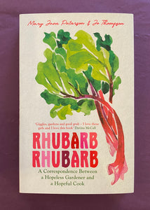 Rhubarb Rhubarb by Mary Jane Paterson & Jo Thompson A correspondence between a hopeless gardener and a hopeful cook