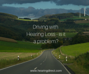 Image of road through hills with text - Driving with Hearing Loss - is it a problem?