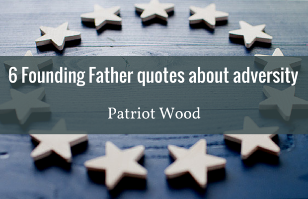6 quotes about adversity from Founding Fathers