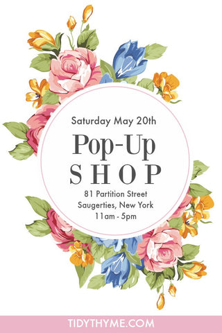 Find Tidy Thyme at the Pop-Up Shop at 81 Partition Street, Saugerties NY from 11am - 5pm on Saturday, May 20th. With Silke Jacobs, Tree Juice, Etude, Olsen Family Farm