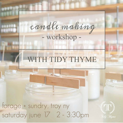 Tidy Thyme is hosting a Candle Making Workshop at Forage + Sundry in Troy, NY on Saturday, June 17th from 2 - 3:30pm
