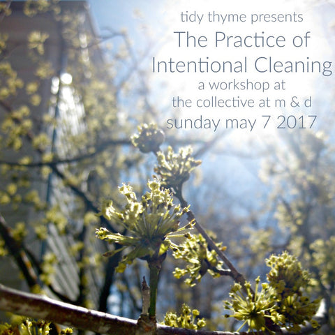Tidy Thyme Plant Based Natural Cleaning and Home presents The Practice of Intentional Cleaning, a workshop. Sunday May 7 at The Collective at M & D in Westerlo, NY.
