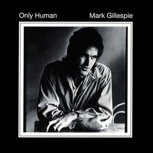 MARK GILLESPIE - ONLY HUMAN 2CD