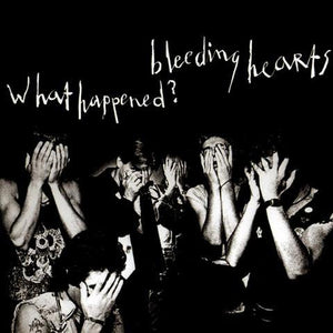 BLEEDING HEARTS - WHAT HAPPENED? ‎CD