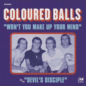 COLOURED BALLS - WON'T YOU MAKE UP YOUR MIND / DEVIL'S DISCIPLE 7""