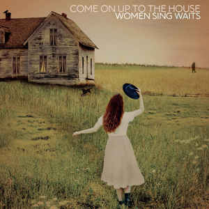 Various ‎– Come On Up To The House: Women Sing Waits (2LP) VINYL