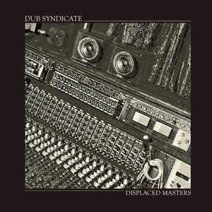 DUB SYNDICATE - DISPLACED MASTERS VINYL