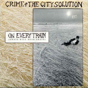 CRIME & THE CITY SOLUTION - ON EVERY TRAIN (GRAIN WILL BEAR GRAIN) (USED VINYL 1988 BEN EX+/EX+)