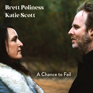 BRETT POLINESS AND KATIE SCOTT - A CHANCE TO FAIL VINYL
