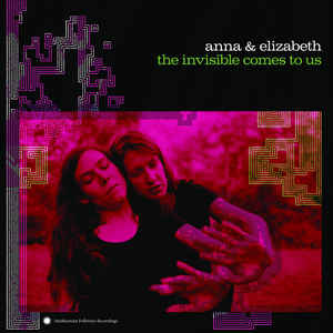 ANNA & ELIZABETH - THE INVISIBLE COMES TO US VINYL