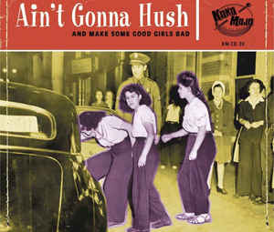 VARIOUS - AIN'T GONNA HUSH AND MAKE SOME GOOD GIRLS BAD CD