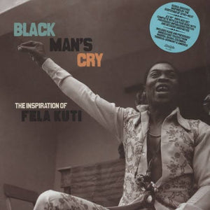 VARIOUS - BLACK MAN'S CRY: THE INSPIRATIONS OF FELA KUTI (2LP) VINYL