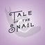 Tale of the Snail