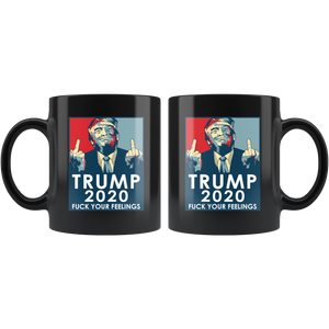Trump 2020 Fuck Your Feelings 11oz Mug - Men Women