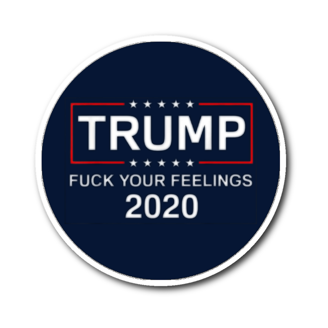 Fuck Your Feelings Trump 2020 Sticker - Men Women