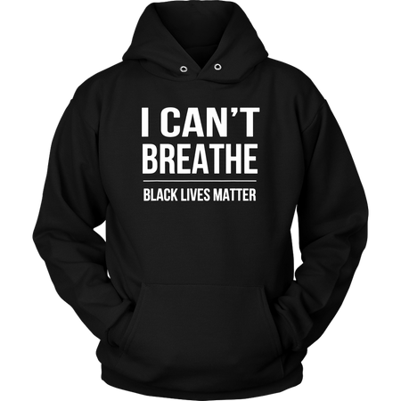 I Can't Breathe Black Lives Matter Hoodie - Men Women