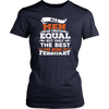 All Men Are Created Equal But Only N February Funny Shirt - Men Women