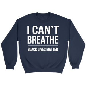 I Can't Breathe Black Lives Matter Crewneck Sweatshirt - Men Women