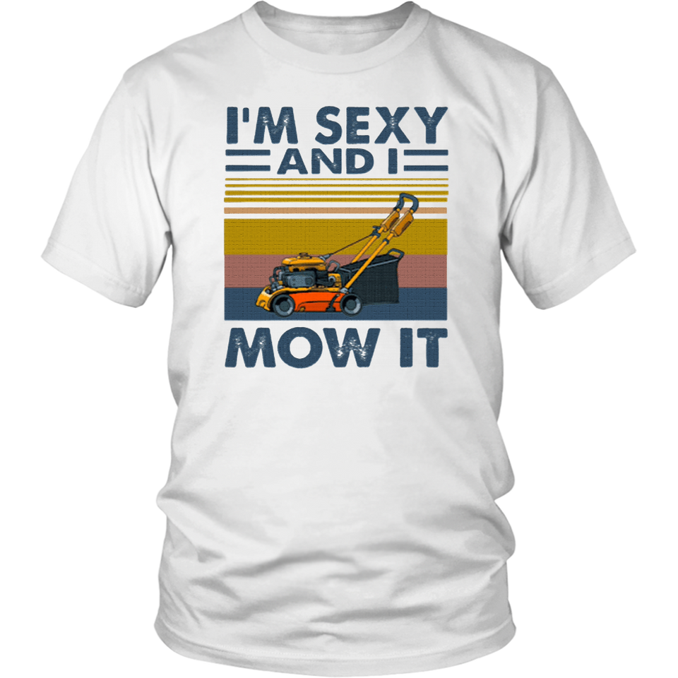 I'm Sexy And I Mow It Vintage Shirt - Men Women