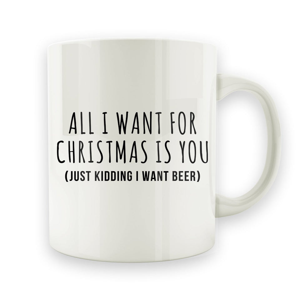 All I Want For Christmas Is You - Beer - 15oz Mug - Men Women