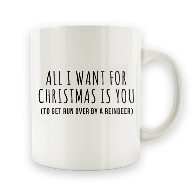All I Want For Christmas Is You - Reindeer - 15oz Mug - Men Women