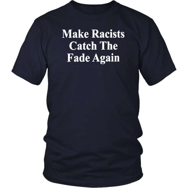 Make Racists Catch The Fade Again T-Shirt - Men Women